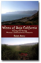 Wines of Baja California: Touring and Tasting Mexico's Undiscovered Treasures by Ralph Amey